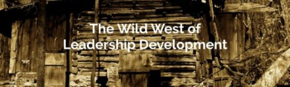The Wild West of Leadership Development